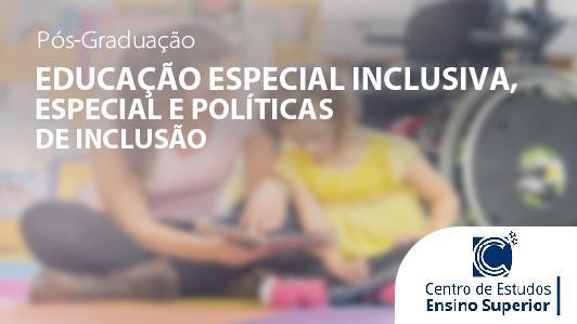 Educação Inclusiva, Especial e Políticas de Inclusão