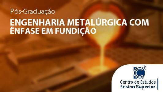 Engenharia Metalúrgica com Ênfase em Fundição