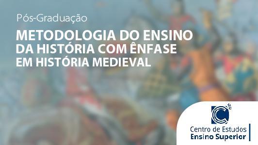 Metodologia do Ensino da História com ênfase em História Medieval