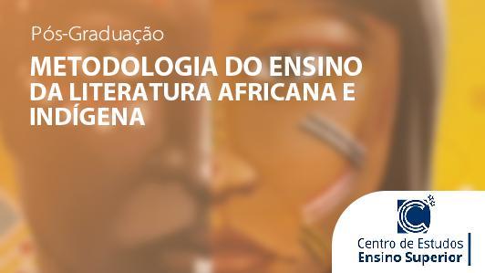 Metodologia do Ensino da Literatura Africana e Indígena