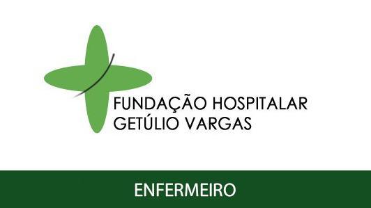 FUNDAÇÃO HOSPITALAR GETÚLIO VARGAS – FHGV - ENFERMEIRO